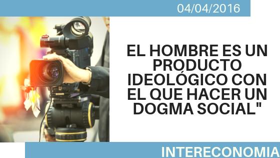 El hombre es un producto ideológico con el que hacer un dogma social